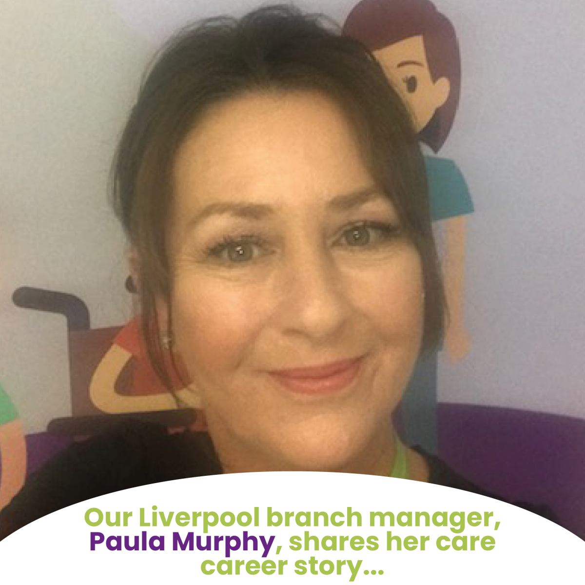 Our Liverpool Branch Manager, Paula Murphy, shares her care career story…