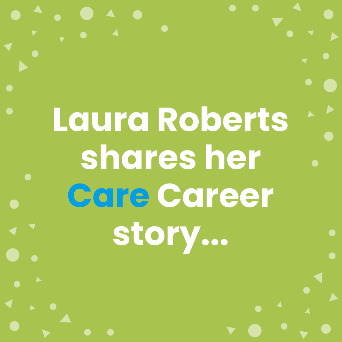 Laura Roberts shares her Care Career story…